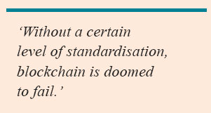 'Without a certain level of standardisation, blockchain is doomed to fail.'